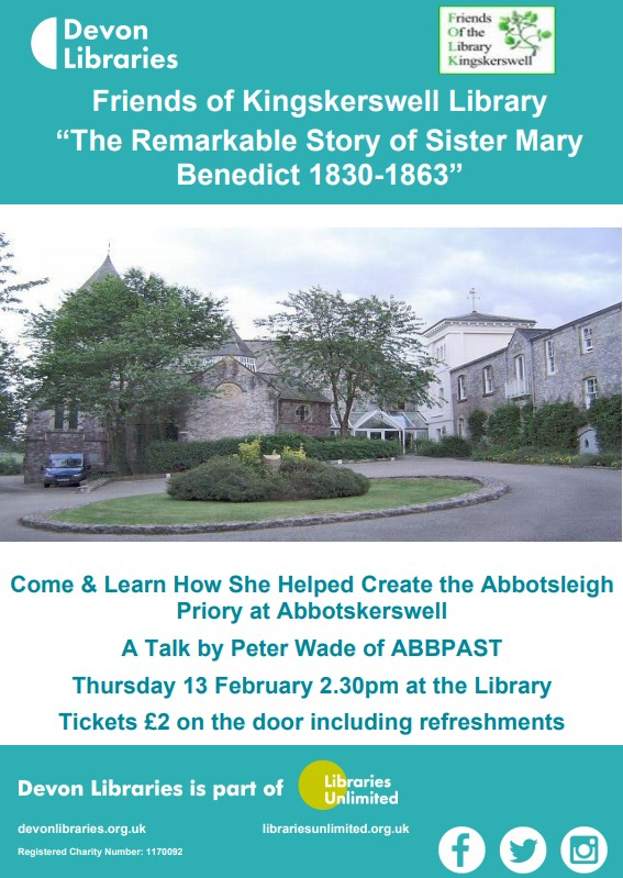 Local history talk by Peter Wade of ABBPAST (the Abbotskerswell History Group). Come and learn how Sister Mary Benedict helped create the Abbotsleigh Priory at Abbotskerswell. Organised by and in aid of Friends of Kingskerswell Library. Tickets £2 on the door to include refreshments.